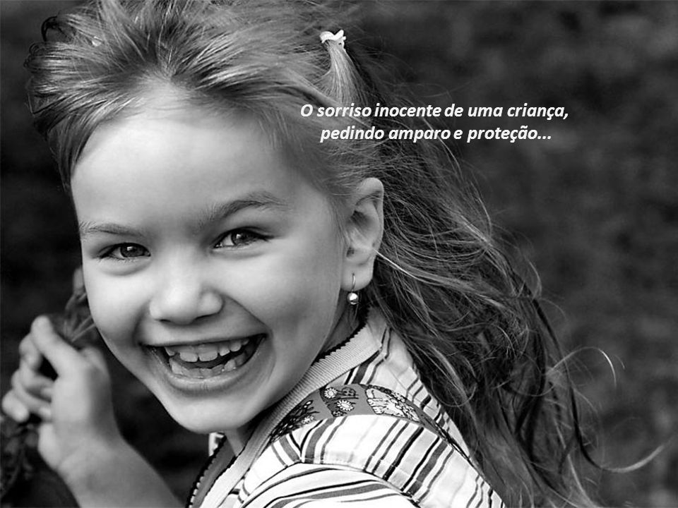 O sorriso inocente de uma criança, pedindo amparo e proteção...