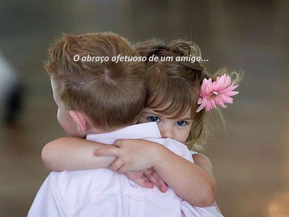O abraço afetuoso de um amigo...