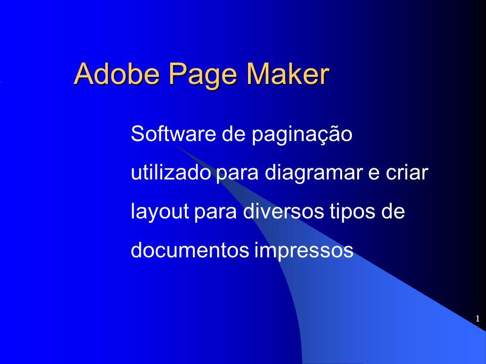 Adobe Page Maker Software de paginação utilizado para diagramar e criar layout para diversos tipos de documentos impressos.