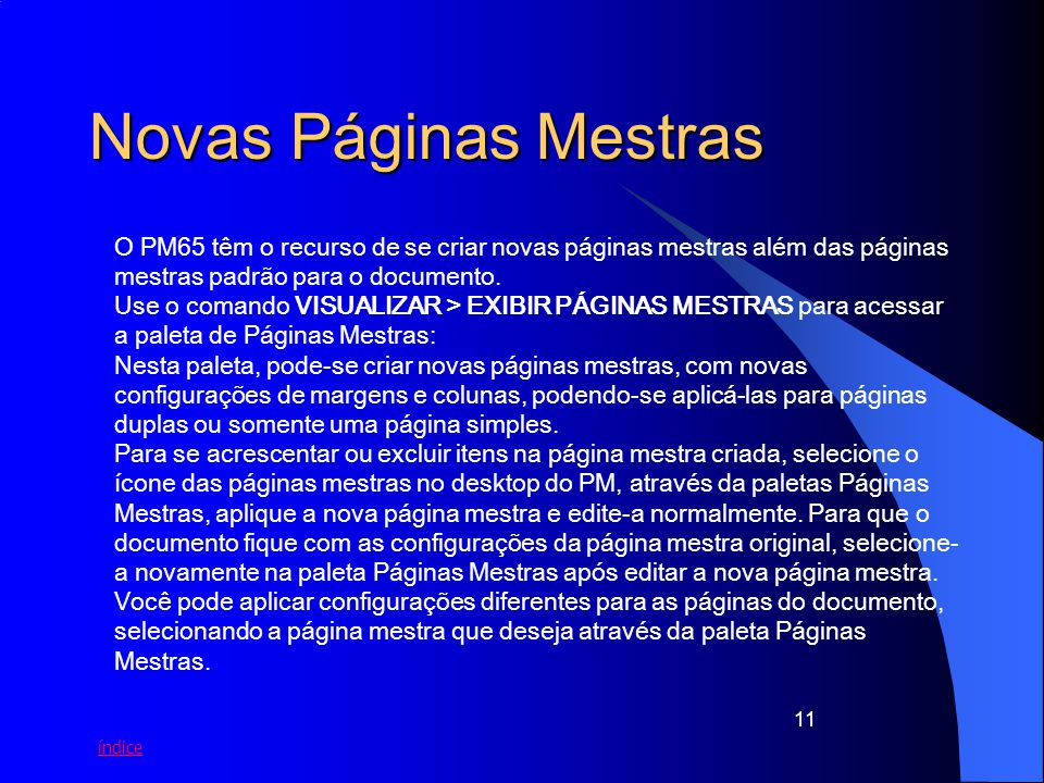 Novas Páginas Mestras O PM65 têm o recurso de se criar novas páginas mestras além das páginas mestras padrão para o documento.