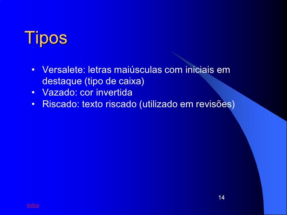 Tipos Versalete: letras maiúsculas com iniciais em destaque (tipo de caixa) Vazado: cor invertida.