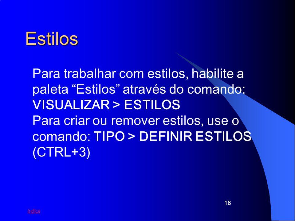 Estilos Para trabalhar com estilos, habilite a paleta Estilos através do comando: VISUALIZAR > ESTILOS.