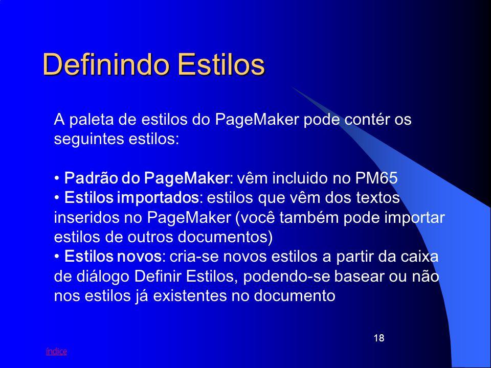 Definindo Estilos A paleta de estilos do PageMaker pode contér os seguintes estilos: Padrão do PageMaker: vêm incluido no PM65.