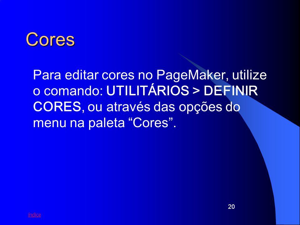 Cores Para editar cores no PageMaker, utilize o comando: UTILITÁRIOS > DEFINIR CORES, ou através das opções do menu na paleta Cores .