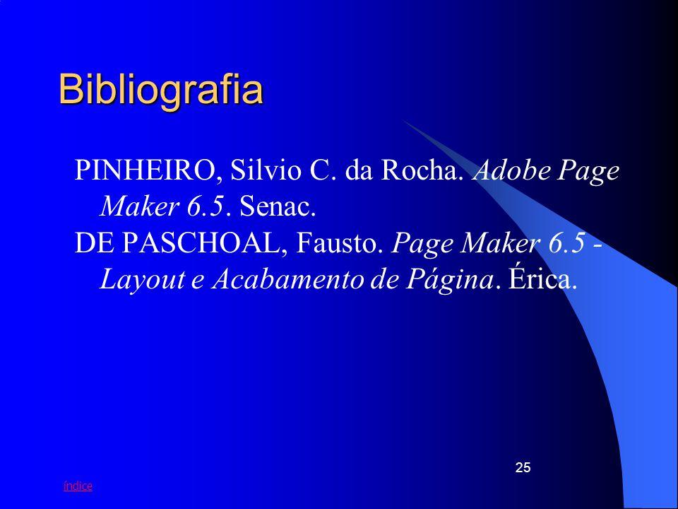 Bibliografia PINHEIRO, Silvio C. da Rocha. Adobe Page Maker 6.5.