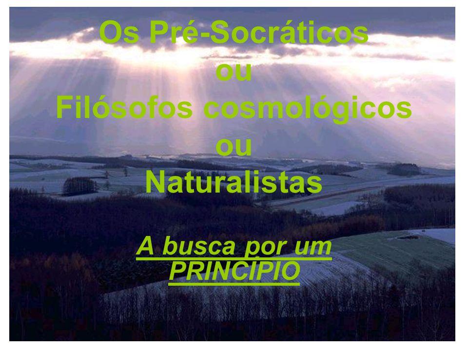 Os Pré-Socráticos ou Filósofos cosmológicos ou Naturalistas
