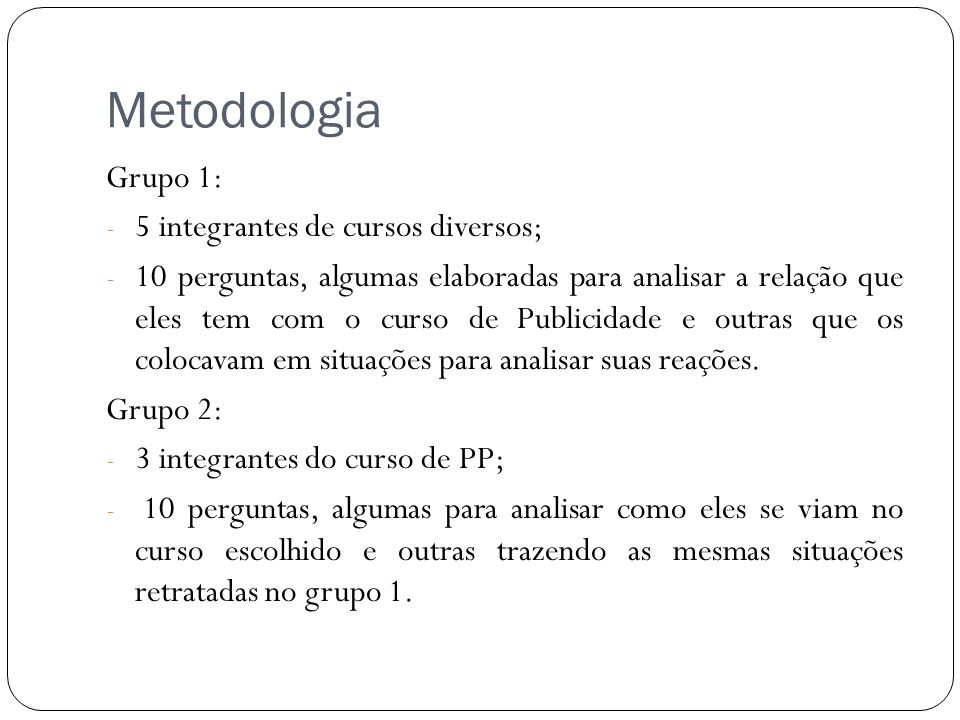 Metodologia Grupo 1: 5 integrantes de cursos diversos;