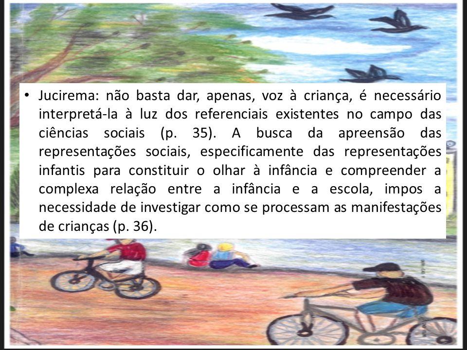 Jucirema: não basta dar, apenas, voz à criança, é necessário interpretá-la à luz dos referenciais existentes no campo das ciências sociais (p.
