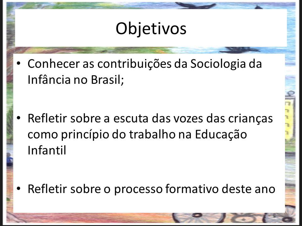 Objetivos Conhecer as contribuições da Sociologia da Infância no Brasil;
