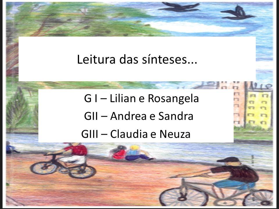 G I – Lilian e Rosangela GII – Andrea e Sandra GIII – Claudia e Neuza