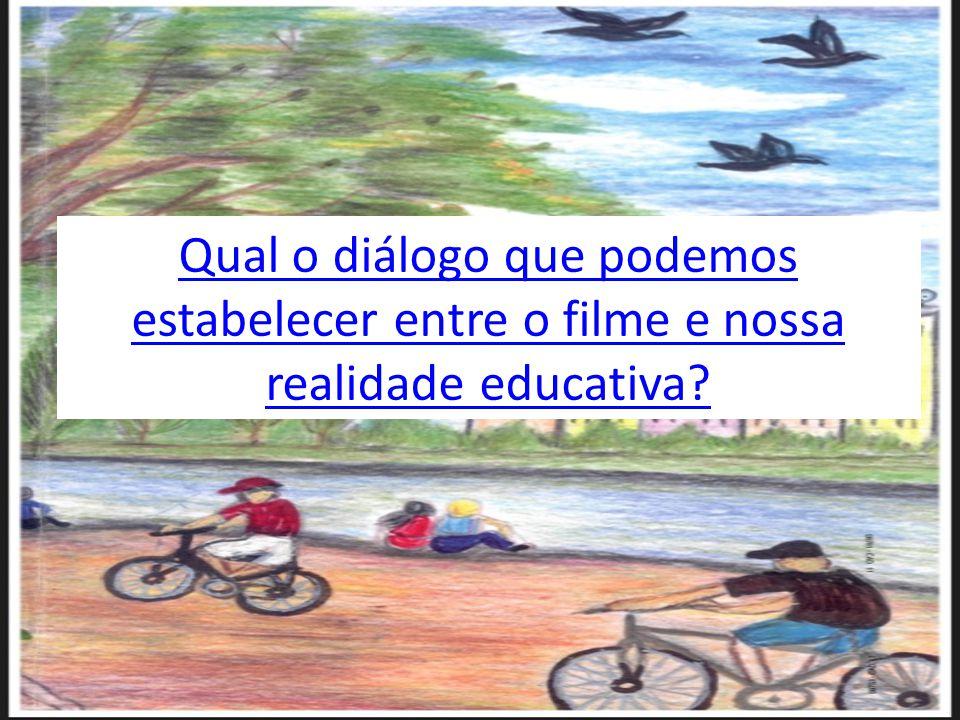 Qual o diálogo que podemos estabelecer entre o filme e nossa realidade educativa