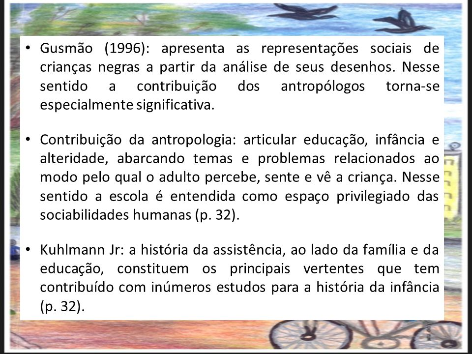 Gusmão (1996): apresenta as representações sociais de crianças negras a partir da análise de seus desenhos. Nesse sentido a contribuição dos antropólogos torna-se especialmente significativa.