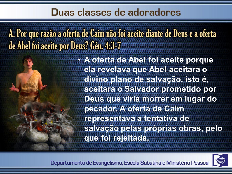 A oferta de Abel foi aceite porque ela revelava que Abel aceitara o divino plano de salvação, isto é, aceitara o Salvador prometido por Deus que viria morrer em lugar do pecador.