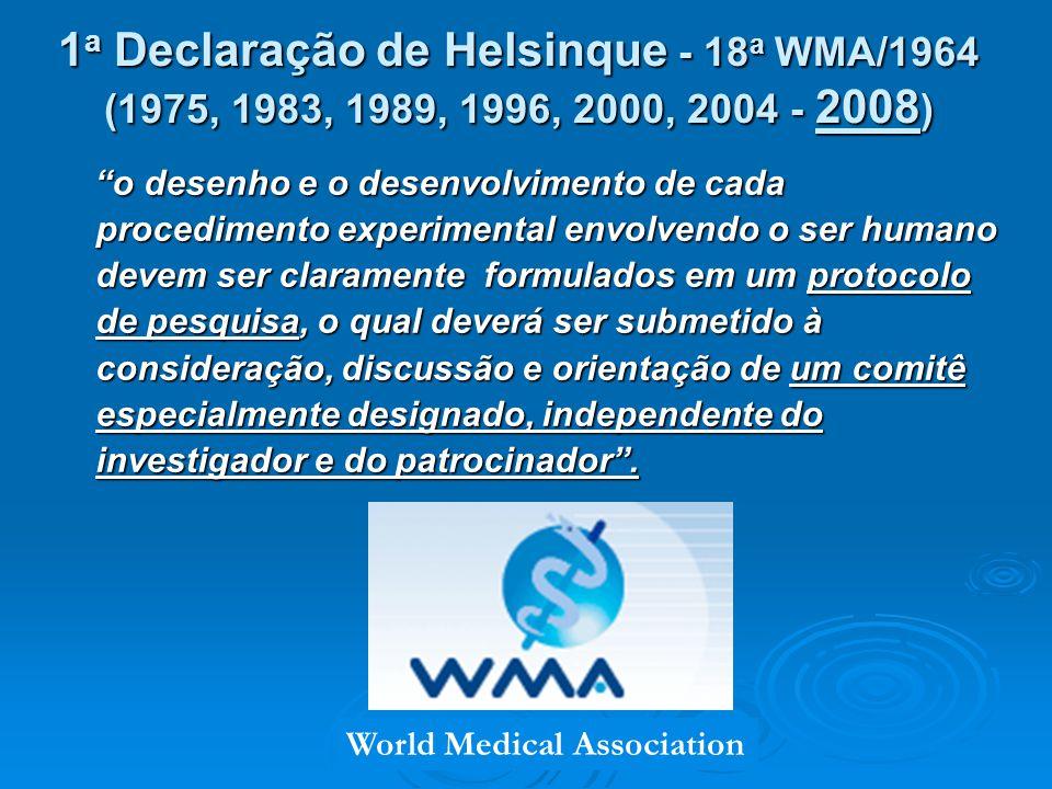 1a Declaração de Helsinque - 18a WMA/1964 (1975, 1983, 1989, 1996, 2000, 2004 - 2008)