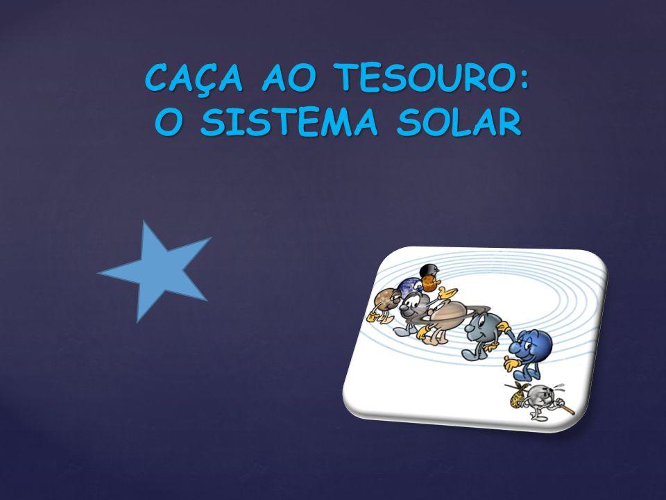 CAÇA AO TESOURO: O SISTEMA SOLAR