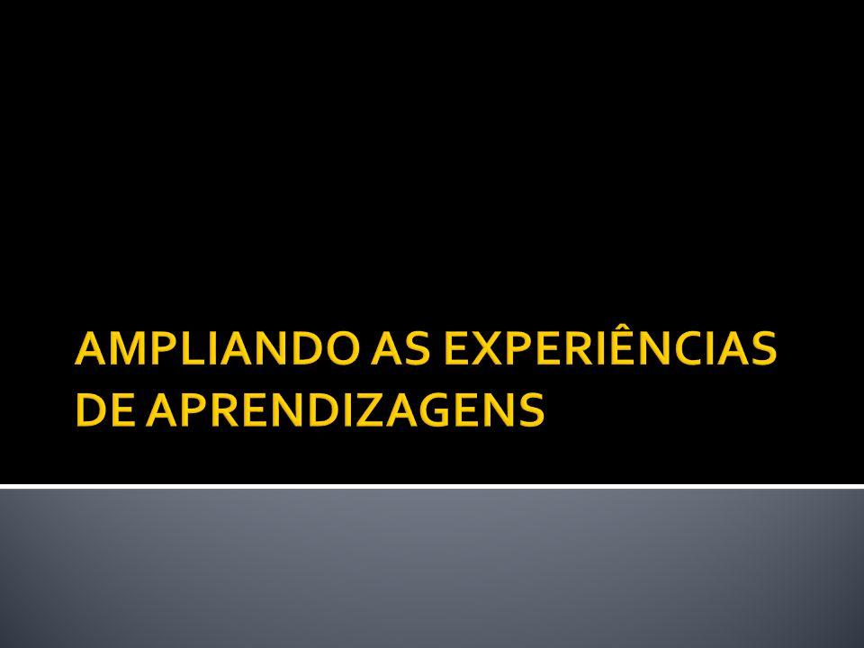 AMPLIANDO AS EXPERIÊNCIAS DE APRENDIZAGENS