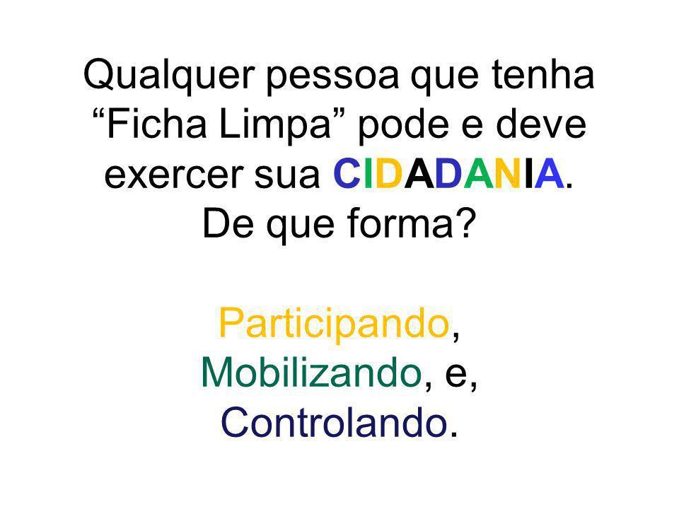 Qualquer pessoa que tenha Ficha Limpa pode e deve exercer sua CIDADANIA.