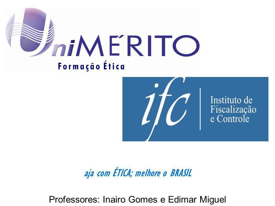 aja com ÉTICA; melhore o BRASIL Professores: Inairo Gomes e Edimar Miguel