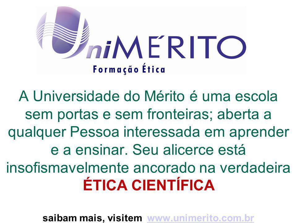 A Universidade do Mérito é uma escola sem portas e sem fronteiras; aberta a qualquer Pessoa interessada em aprender e a ensinar.