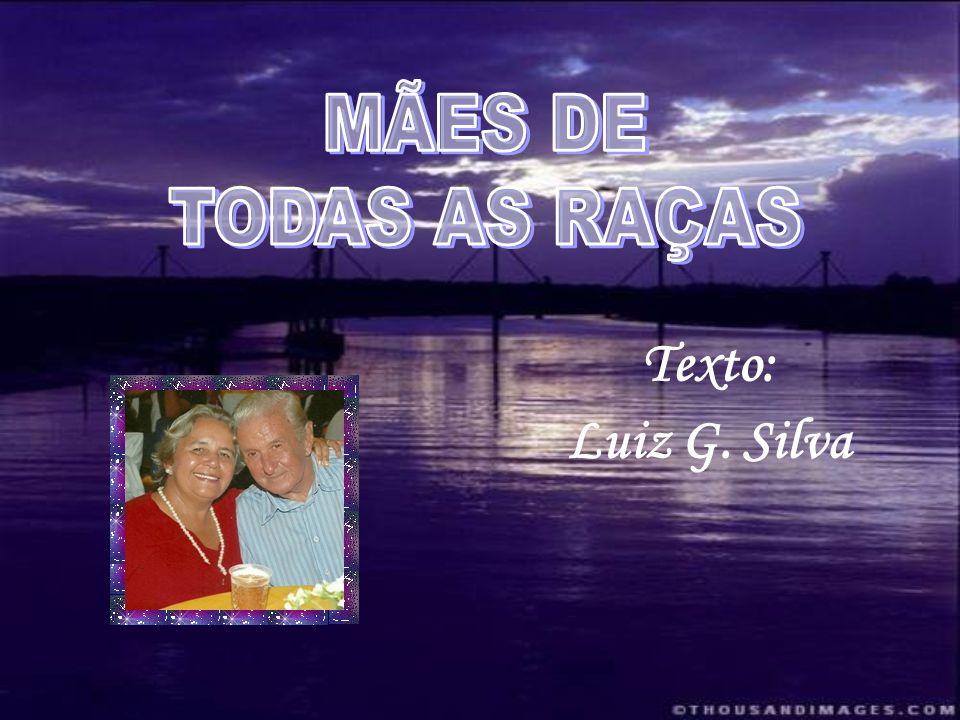 MÃES DE TODAS AS RAÇAS Texto: Luiz G. Silva