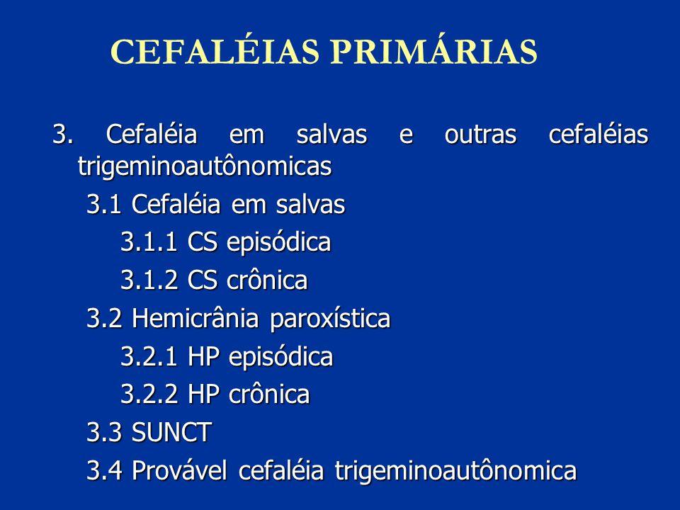 CEFALÉIAS PRIMÁRIAS 3. Cefaléia em salvas e outras cefaléias trigeminoautônomicas. 3.1 Cefaléia em salvas.