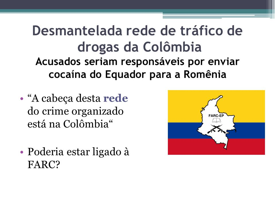 Desmantelada rede de tráfico de drogas da Colômbia Acusados seriam responsáveis por enviar cocaína do Equador para a Romênia