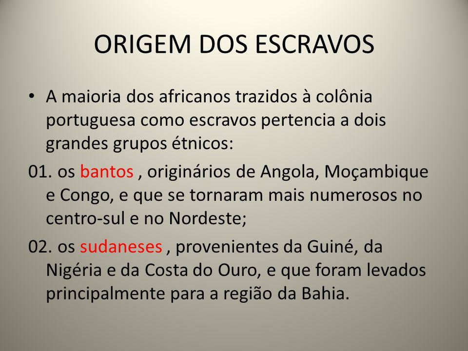 ORIGEM DOS ESCRAVOS A maioria dos africanos trazidos à colônia portuguesa como escravos pertencia a dois grandes grupos étnicos: