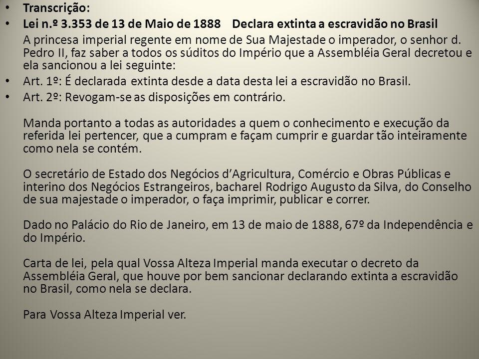 Transcrição: Lei n.º 3.353 de 13 de Maio de 1888 Declara extinta a escravidão no Brasil.