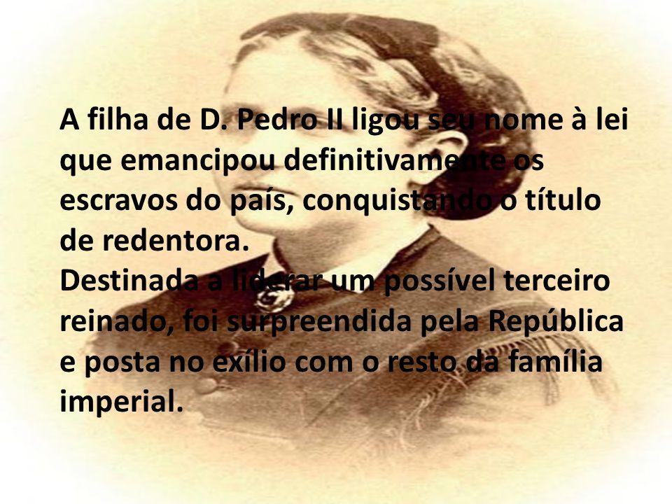 A filha de D. Pedro II ligou seu nome à lei que emancipou definitivamente os escravos do país, conquistando o título de redentora.