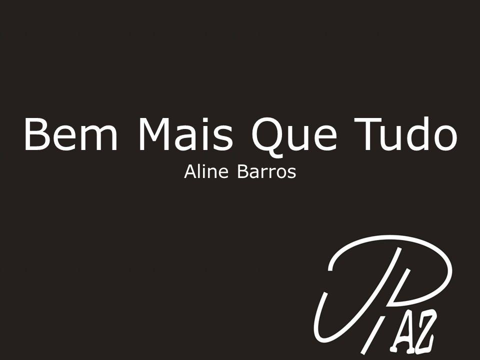 Bem Mais Que Tudo Aline Barros