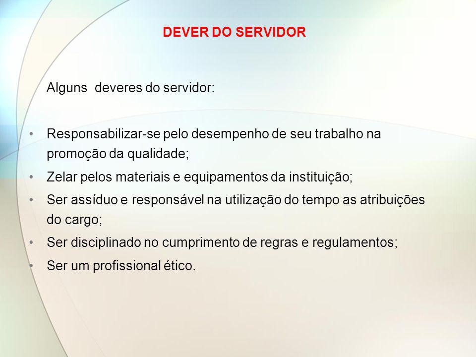 DEVER DO SERVIDOR Alguns deveres do servidor: Responsabilizar-se pelo desempenho de seu trabalho na promoção da qualidade;