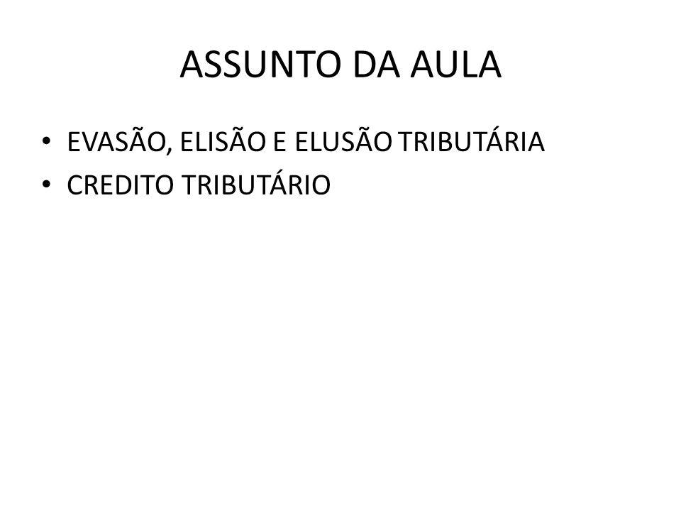 ASSUNTO DA AULA EVASÃO, ELISÃO E ELUSÃO TRIBUTÁRIA CREDITO TRIBUTÁRIO