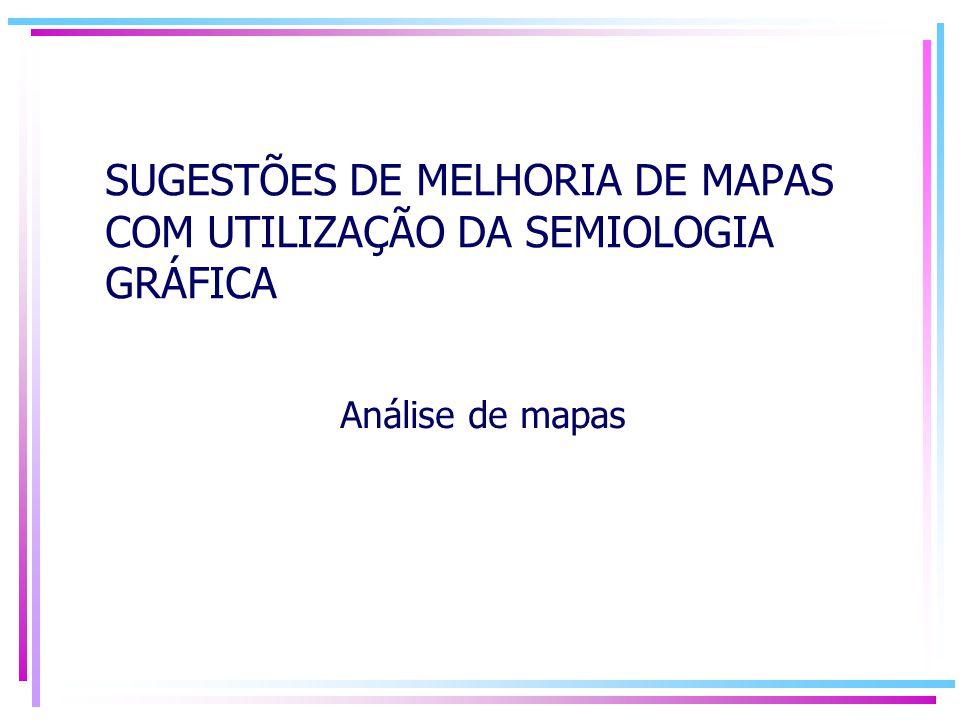 SUGESTÕES DE MELHORIA DE MAPAS COM UTILIZAÇÃO DA SEMIOLOGIA GRÁFICA