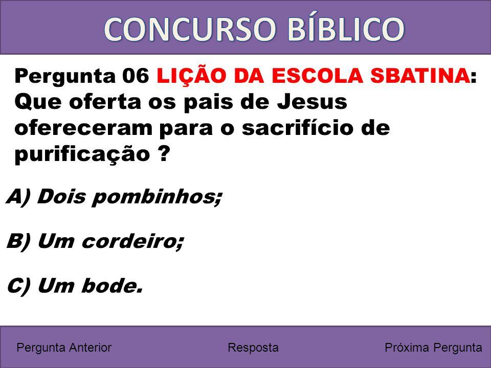 CONCURSO BÍBLICO Pergunta 06 LIÇÃO DA ESCOLA SBATINA: Que oferta os pais de Jesus ofereceram para o sacrifício de purificação