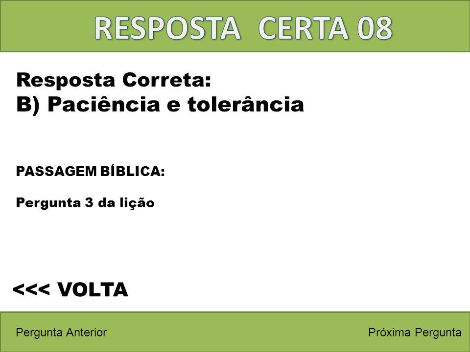 RESPOSTA CERTA 08 B) Paciência e tolerância Resposta Correta: