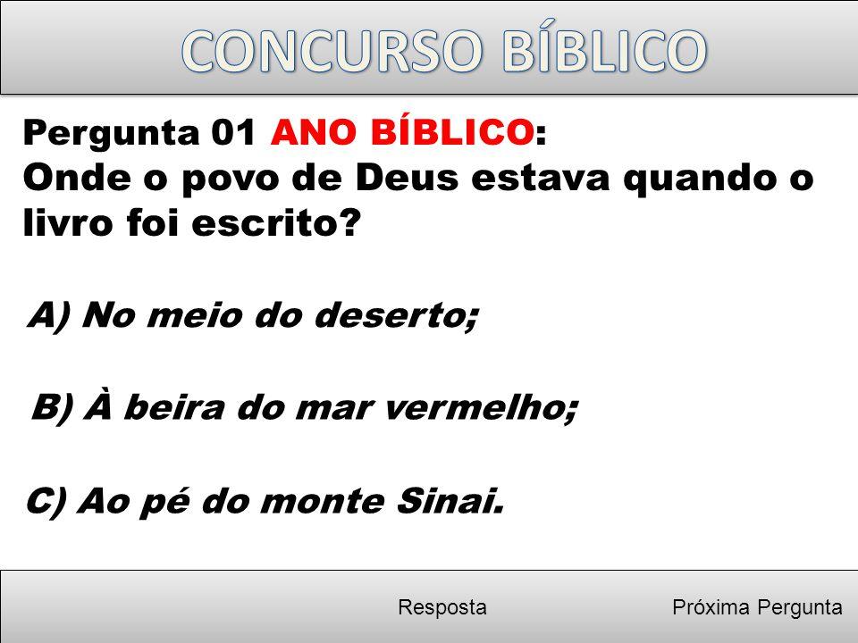 CONCURSO BÍBLICO Pergunta 01 ANO BÍBLICO: Onde o povo de Deus estava quando o livro foi escrito A) No meio do deserto;