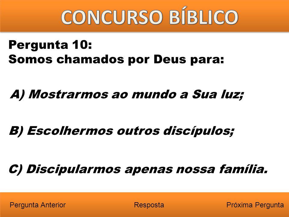 CONCURSO BÍBLICO Pergunta 10: Somos chamados por Deus para:
