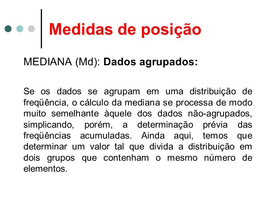 Medidas de posição MEDIANA (Md): Dados agrupados: