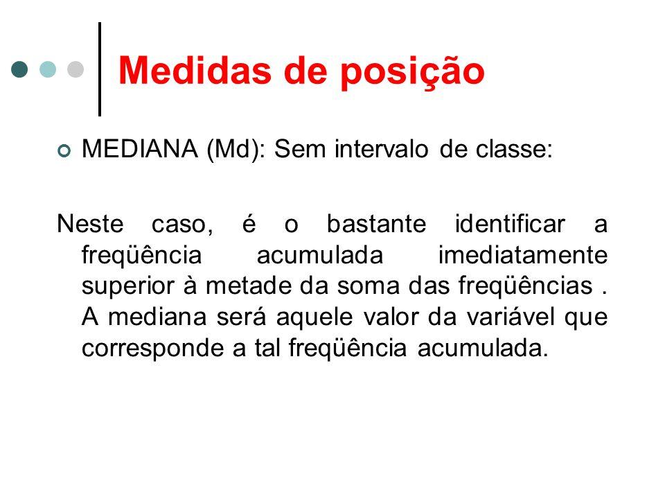 Medidas de posição MEDIANA (Md): Sem intervalo de classe: