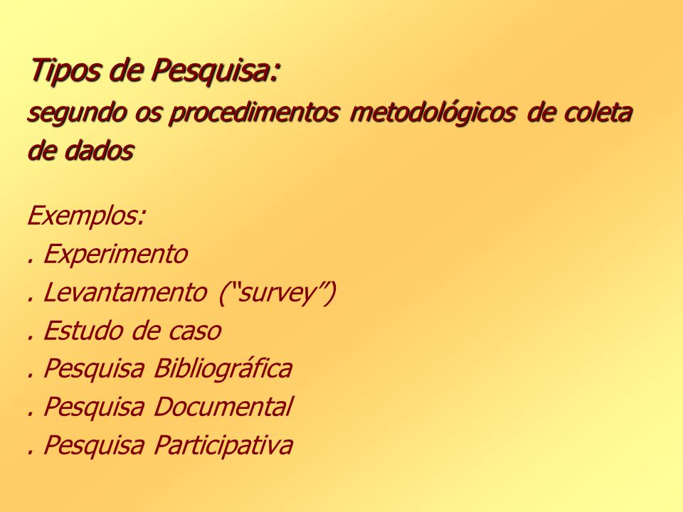 Tipos de Pesquisa: segundo os procedimentos metodológicos de coleta de dados Exemplos: .