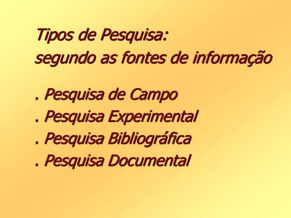 Tipos de Pesquisa: segundo as fontes de informação. Pesquisa de Campo