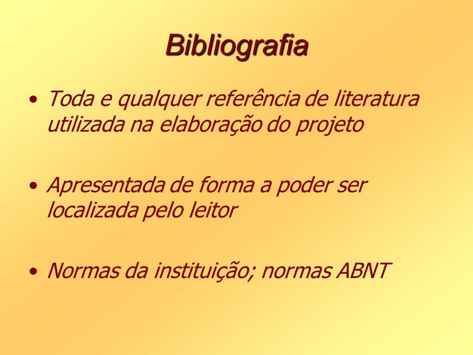 Bibliografia Toda e qualquer referência de literatura utilizada na elaboração do projeto. Apresentada de forma a poder ser localizada pelo leitor.
