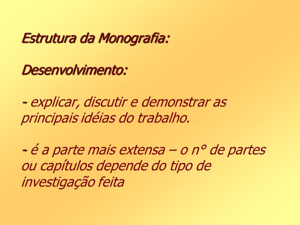 Estrutura da Monografia: Desenvolvimento: - explicar, discutir e demonstrar as principais idéias do trabalho.