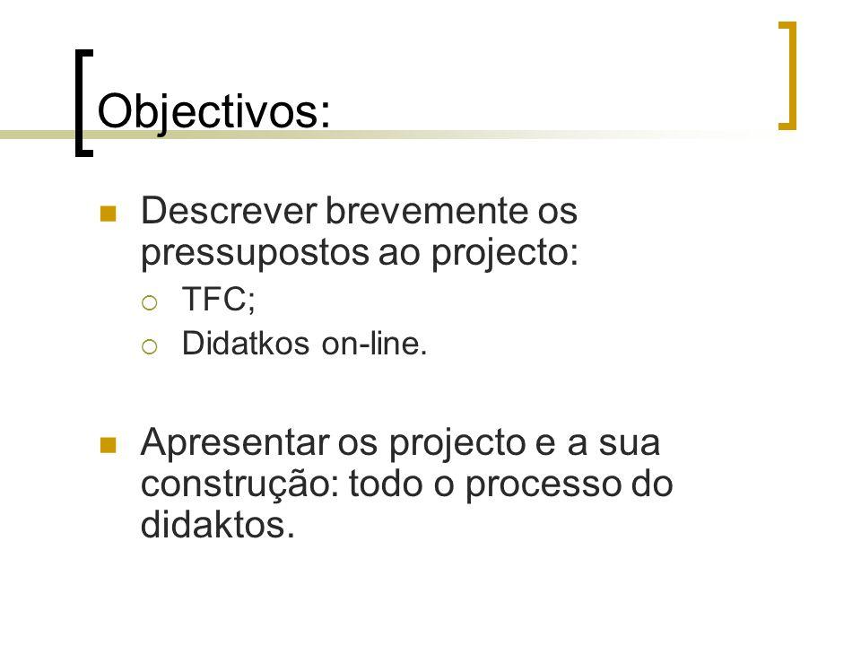 Objectivos: Descrever brevemente os pressupostos ao projecto: