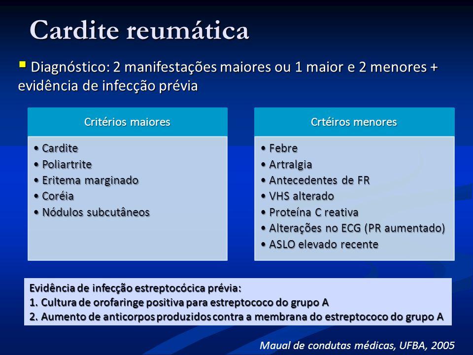 Cardite reumática Diagnóstico: 2 manifestações maiores ou 1 maior e 2 menores + evidência de infecção prévia.