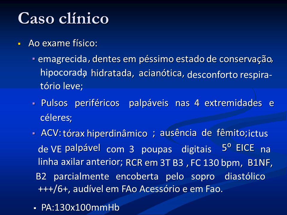 Caso clínico Ao exame físico: , , , , hidratada, acianótica,