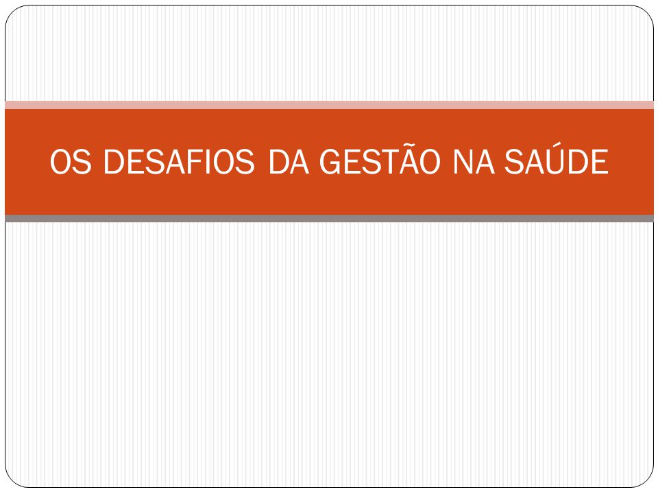 OS DESAFIOS DA GESTÃO NA SAÚDE