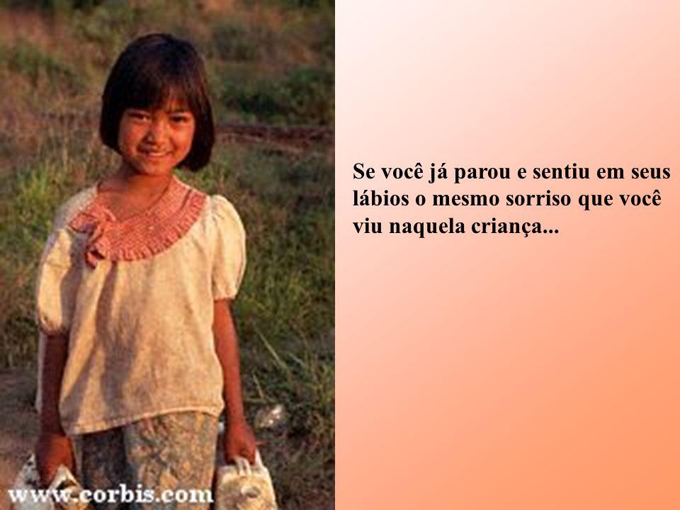 Se você já parou e sentiu em seus lábios o mesmo sorriso que você viu naquela criança...