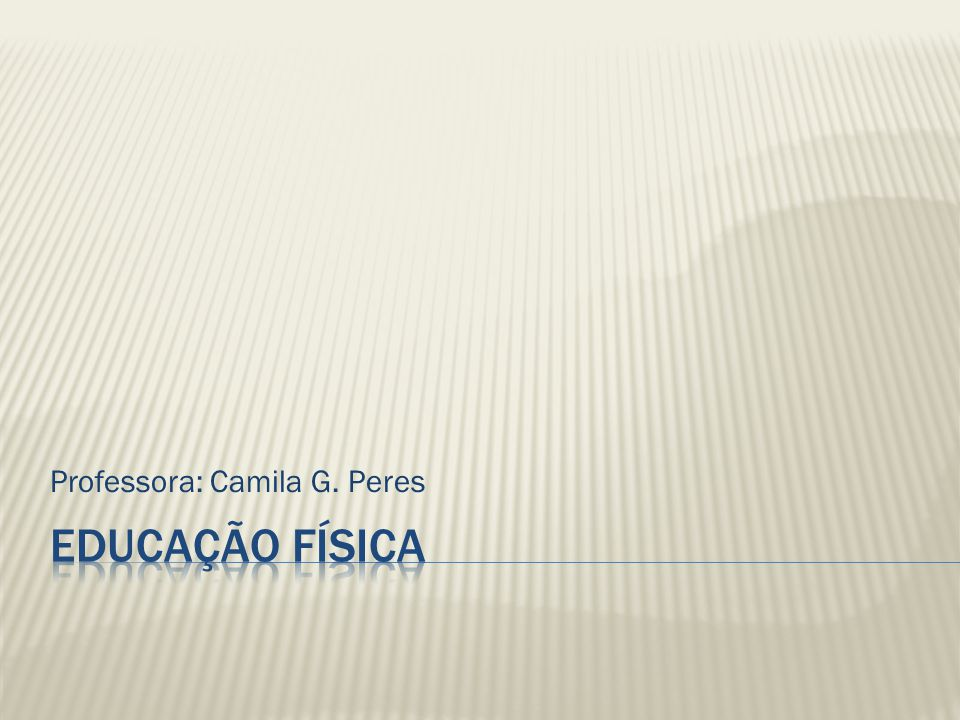 Professora: Camila G. Peres