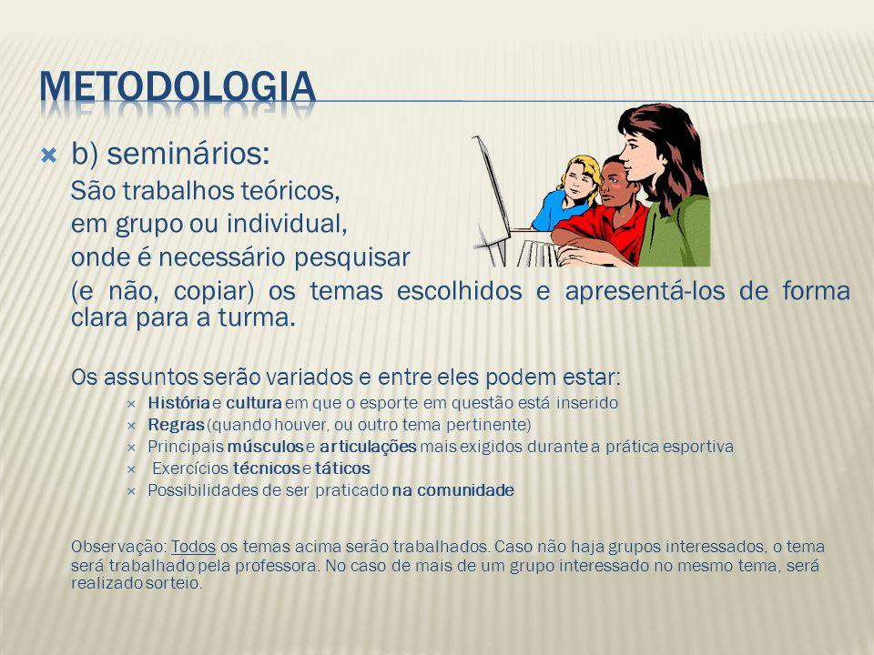 Metodologia b) seminários: em grupo ou individual,
